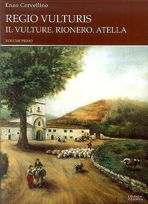 Regio Vulturis. I. il Vulture. Rionero, Atella. II. Rionero e la Sua Gente.: Cervellino, Enzo