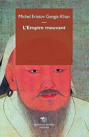 Gengis Khan. L'Empire Mouvant.: Eristov Michel Gengis-Khan