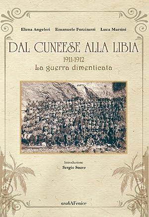 Dal Cuneese alla Libia. 1911-1912. La Guerra Dimenticata.: Angeleri Elena Forzinetti Emanuele ...