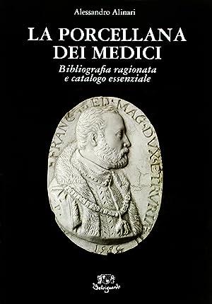 La porcellana dei Medici. Bibliografia ragionata e catalogo essenziale. [Edizione italiana e ...
