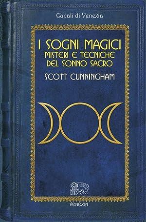 Sogni Magici. Misteri e Tecniche del Sonno Sacro.: Cunningham Scott