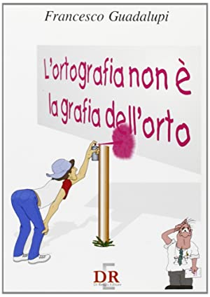 L'ortografia non è la grafia dell'orto. Per le Scuole.: Guadalupi, Francesco