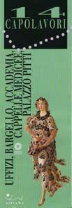 14 Capolavori. Uffizi, Bargello, Accademia, Cappelle Medicee, Palazzo Pitti.: aa.vv.