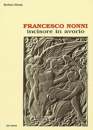 Francesco Nonni. Incisore in avorio.: Dirani, Stefano