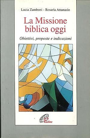 La missione biblica oggi. Obiettivi, proposte e indicazioni.: Zamboni, Lucia Attanasio, Rosaria