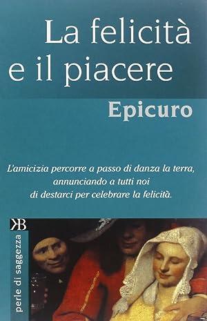 La felicità e il piacere.: Epicuro