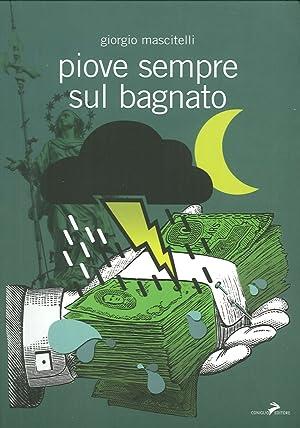 Piove sempre sul bagnato.: Mascitelli, Giorgio