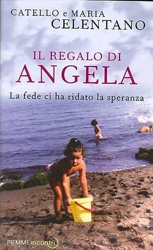 Il regalo di Angela. La fede ci ha ridato la speranza.: Celentano, Catello Celentano, Maria
