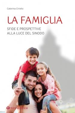 La famiglia. Sfide e prospettive alla luce del Sinodo.: Ciriello, Caterina