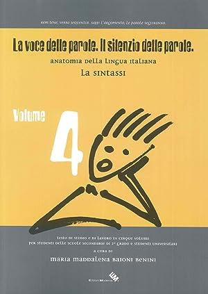 La Voce delle Parole. Il Silenzio delle Parole. Anatomia della Lingua Italiana. Vol. 4: la Sintassi...