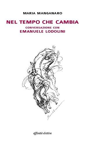 Nel tempo che cambia conversazione con Emanuele Lodolini.: Manganaro Maria Lodolini Emanuele