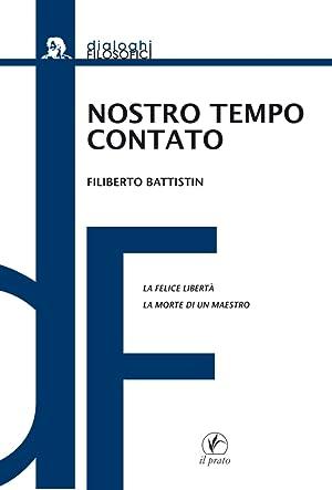 Nostro Tempo Contato. La Felice Libertà. La Morte di un Maestro.: Battistin, Filiberto