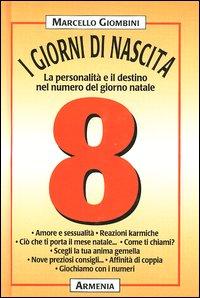 I giorni di nascita. 8 la personalità e il destino nel numero del giorno natale.: Giombini, ...