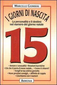 I giorni di nascita. 15 la personalità e il destino nel numero del giorno natale.: Giombini,...