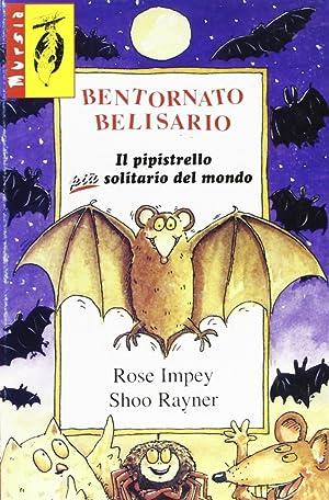 Bentornato Belisario. Il pipistrello più solitario del mondo.: Impey, Rose Shoo, Rayner