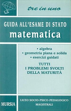 Guida all'esame di Stato. Matematica. Per i Licei a indirizzo socio-psico-pedagogico e gli Ist...