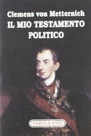 Il mio testamento politico.: Metternich, Klemens von