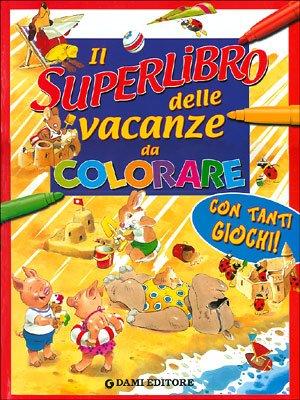Il superlibro delle vacanze da colorare.