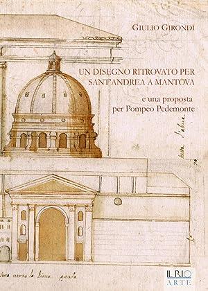 Un Disegno Ritrovato per Sant'Andrea a Mantova e una Prosposta per Pompeo Pedemonte.: Girondi,...
