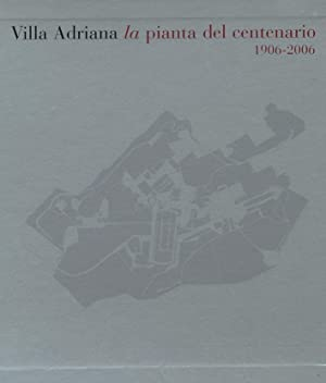 Villa Adriana. La Pianta del Centenario 1906-2006.