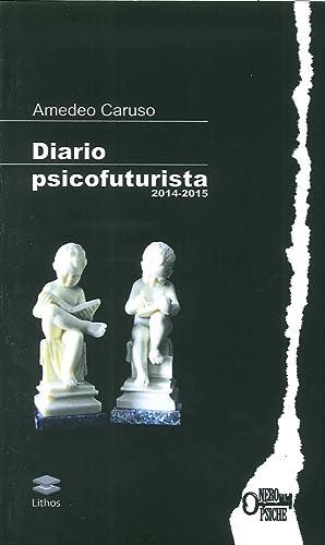 Diario psicofuturista (2014-2015).: Caruso Amedeo