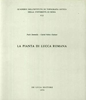 La Pianta di Lucca Romana.: Sommella, Paolo Giuliani,