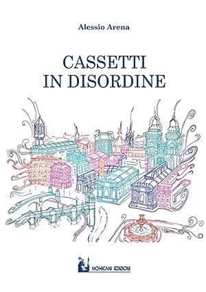 Cassetti in disordine.: Arena Alessio