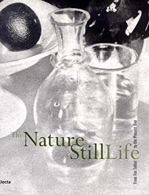 The Nature of Still Life. From Fox Talbot to the Present Day. Photography.