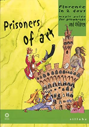 Prisoners of art. Florence in two days. Magic guide for grown-ups and children.: Capitanio, ...