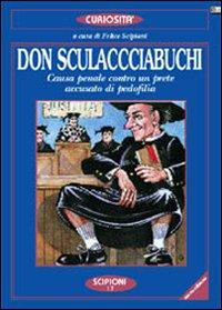 Don Sculacciabuchi. Capolavoro della goliardica fine '800. In appendice le fonti letterarie.