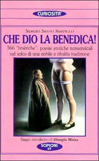"""Che Dio la benedica! 366 """"Limèriche"""": poesie: Serpillo, Sergio S"""