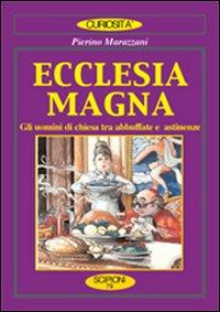 Ecclesia magna. Gli uomini di Chiesa tra abbuffate e astinenze.: Marazzani, Pierino