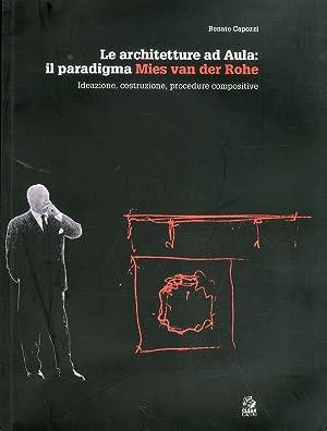 Le Architetture ad Aula. Il Paradigma Mies Van Der Rohe. Ideazione, Costruzione, Procedure ...