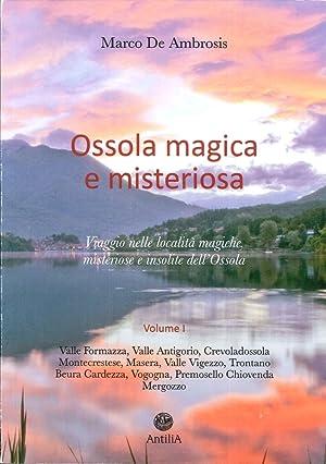 Ossola Magica e Misteriosa. Viaggio nelle Località Magiche, Misteriose e Insolite dell'...
