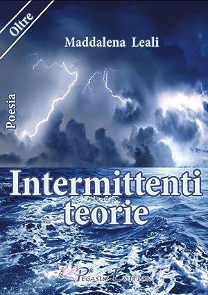 Intermittenti teorie.: Leali Maddalena