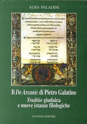 Il De arcanis di Pietro Galatino. Traditio giudaica e nuove istanze filologiche.: Paladini, Alba