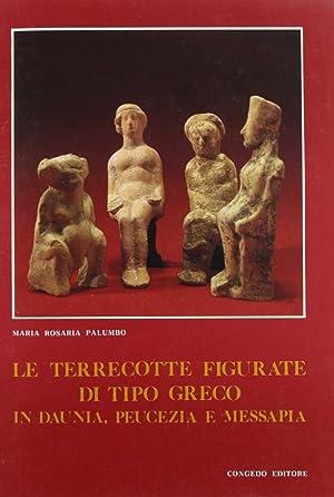 Le Terrecotte Figurate di Tipo Greco in Daunia, Peucezia e Messapia.: Maria Rosaria Palumbo
