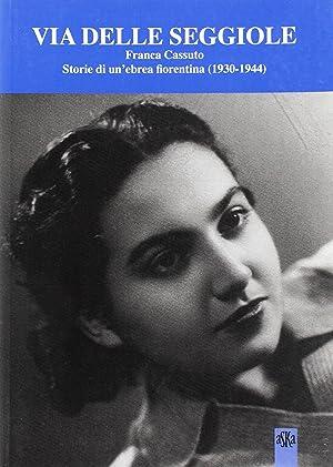 Via Delle Seggiole. Franca Cassuto. Storie di un'ebrea fiorentina (1930-1944).