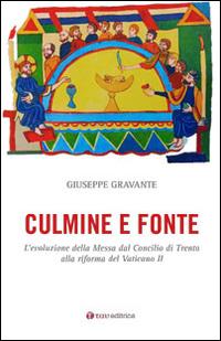 Culmine e fonte. L'evoluzione della Messa dal Concilio di Trento alla riforma del Vaticano II....