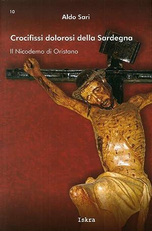 Crocifissi Dolorosi della Sardegna. Il Nicodemo di Oristano.: Sari Aldo