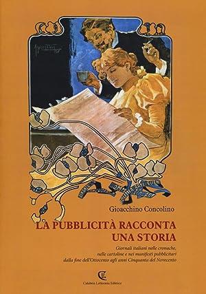 La Pubblicità Racconta una Storia. Giornali Italiani nelle Cronache, nelle Cartoline e nei ...