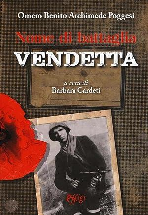 Nome di Battaglia Vendetta.: Poggesi Omero B