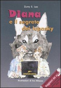 Diana e il segreto dei lupasky.: Zumy, Lee S