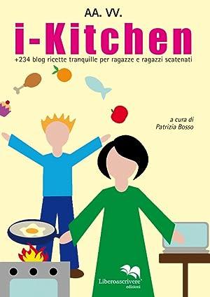 I-kitchen + 240 blog. Ricette tranquille per ragazze e ragazzi scatenati.: Bosso, Patrizia