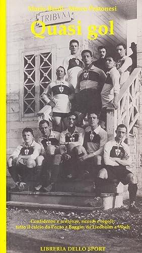 Quasi gol. Confidenze e sentenze, ricordi e regole: tutto il calcio da Pozzo a Baggio, da Liedholm ...