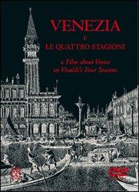 Venezia e Le quattro stagioniA film about Venice on Vivaldi's Four seasons. Con DVD.