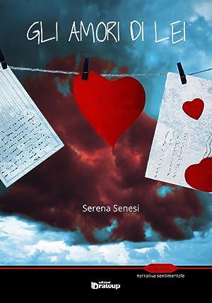Gli amori di lei.: Senesi Serena