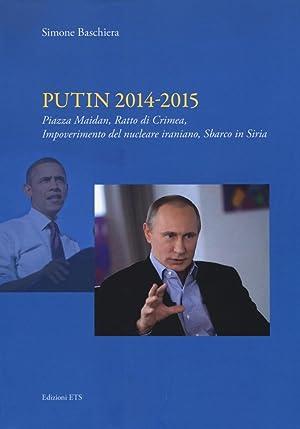 Putin 2014-2015. Piazza Maidan, ratto di Crimea, impoverimento del nucleare iraniano, sbarco in ...