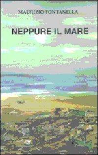 Neppure il mare.: Fontanella, Maurizio
