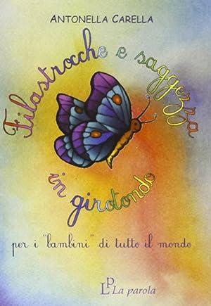 Filastrocche e saggezza in girotondo. Per i «bambini» di tutto il mondo.: Carella, ...